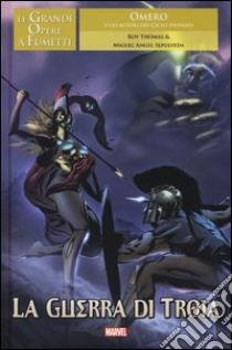 La guerra di Troia. Le grandi opere a fumetti libro di Thomas Roy - Sepulveda Miguel A.
