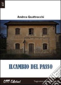 Il cambio del passo libro di Quattrocchi Andrea