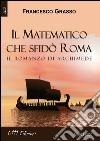 Il matematico che sfidò Roma. Il romanzo di Archimede libro