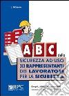 ABC della sicurezza ad uso dei rappresentanti dei lavoratori per la sicurezza