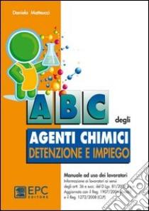 ABC degli agenti chimici. Detenzione e impiego libro di Matteucci Daniela