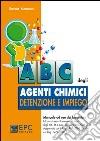 ABC degli agenti chimici. Detenzione e impiego libro
