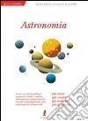 Astronomia. Ediz. illustrata libro