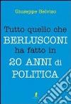 Tutto quello che Berlusconi ha fatto in 20 anni di politica libro