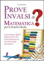 Prove INVALSI di matematica. Per la Scuola media libro