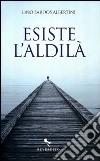 Esiste l'aldilà libro di Sardos Albertini Lino