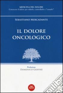 Il dolore oncologico libro di Mercadante Sebastiano