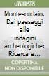 Montescudaio. Dai paesaggi alle indagini archeologiche: Ricerca e attività di valorizzazione nel territorio-La Badia di Santa Maria. Un monastero femminile... libro
