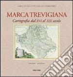 Marca trevigiana. Cartografia dal XVI al XIX secolo. Ediz. illustrata