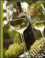 Guida all'enoturismo vicentino. Guide to Vicenza wine tourism libro