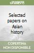 Selected papers on Asian history libro