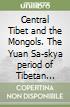 Central Tibet and the Mongols. The Yuan Sa-skya period of Tibetan history libro