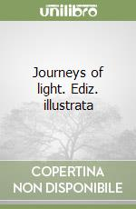 Journeys of light libro di Franzoso Marco - Lapenna G. Mauro