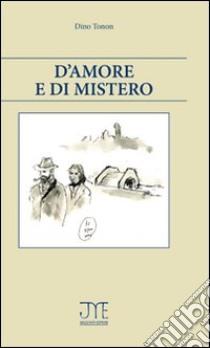 D'amore e di mistero libro di Tonon Dino