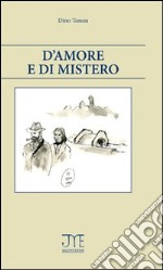 D'amore e di mistero libro di Tonon Dino