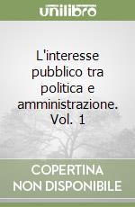 L'interesse pubblico tra politica e amministrazione (1) libro