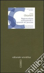 Ragionevolezza costituzionale e garanzie del processo libro di Chiarloni Sergio