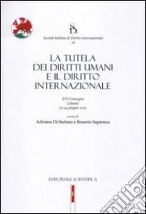 La tutela dei diritti umani e il diritto internazionale libro