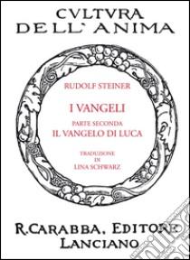 I Vangeli. Parte seconda: il Vangelo di Luca libro di Steiner Rudolf