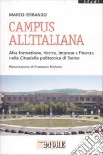 Campus all'italiana. Alta formazione, ricerca, imprese e finanza nella cittadella politecnica di Torino libro di Ferrando Marco