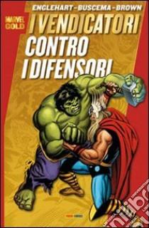 I Vendicatori contro i difensori libro di Englehart Steve - Buscema Salvatore - Brown Bob