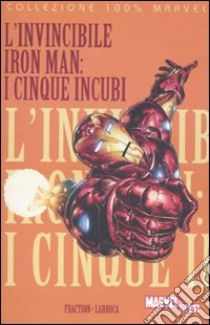 I cinque incubi. L'invincibile Iron Man libro di Fraction Matt - Larroca Salvador