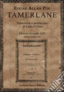 Tamerlane 1827. Testo inglese a fronte. Ediz. integrale libro di Poe Edgar A.