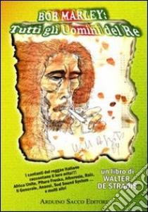 Bob Marley. Tutti gli uomini del re libro di De Stradis Walter