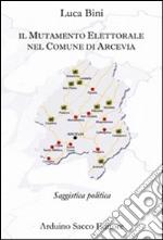 Il mutamento elettorale nel comune di Arcevia libro