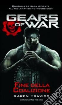 Gears of war. Fine della coalizione libro di Traviss Karen