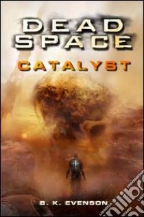 Dead space. Catalyst libro di Evenson B. K.