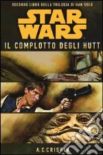 Star Wars. Il complotto degli Hutt. La trilogia di Han Solo. Vol. 2