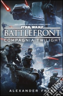 Battlefront. Compagnia Twilight. Star Wars libro di Freed Alexander
