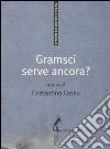 Gramsci serve ancora? libro