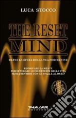 The reset mind. Oltre la sfera della tua percezione