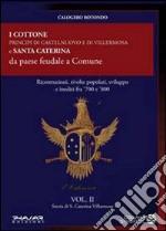 Storia di S. Caterina Villarmosa. Vol. 2: I cottone principi di Castelnuovo e di Villermosa e S. Caterina da paese feudale a comune