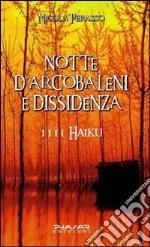 Notte d'arcobaleni e dissidenza. 1111 haiku