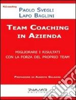 Team coaching. Migliorare i risultati con la forza del proprio team