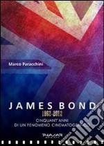 James Bond 1962-2012. Cinquant'anni di un fenomeno cinematografico