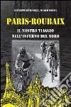 Paris-Roubaix. Il nostro viaggio nell'inferno del Nord libro