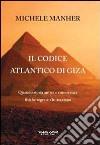 Il codice Atlantico di Giza. Quando storia antica e conoscenze fisiche segrete s'intrecciano libro