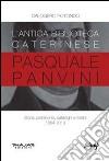 L'antica biblioteca caterinese Pasquale Panvini. Storia, patrimonio, cataloghi e inediti. 1854-2013 libro