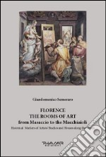 Florence. The rooms of art. From Masaccio to the Macchiaioli. Historical markers of artists' studios and houses along the streets. Ediz. illustrata