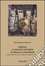Firenze. Le stanze dell'arte da Masaccio ai Macchiaioli. Le targhe degli studi e le case degli artisti lungo le vie della città. Ediz. illustrata
