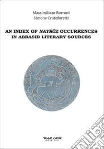 Index of nayruz occurrences in abbasid literary sources (an) libro di Cristofetti Simone; Borroni Massimiliano