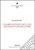 Cesare Battisti (1875-1916). Geografo innovatore