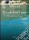 La gens aelia lamia. Personaggi e monumenti del I sec. a.C. a Sperlonga Roma e Formia libro