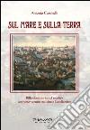 Sul mare e sulla terra. Riflessione storica sul secolare confronto-scontro tra Islam e cattolicesimo libro