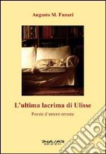 L'ultima lacrima di Ulisse. Poesie d'amore errante