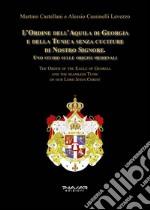 L'Ordine dell'Aquila di Georgia e della Tunica senza cuciture di Nostro Signore. Uno studio sulle origini medievali. Ediz. italiana e inglese